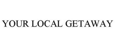 YOUR LOCAL GETAWAY