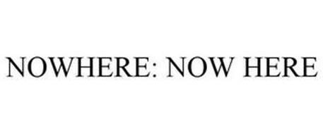 NOWHERE: NOW HERE