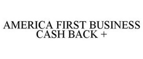 AMERICA FIRST BUSINESS CASH BACK +