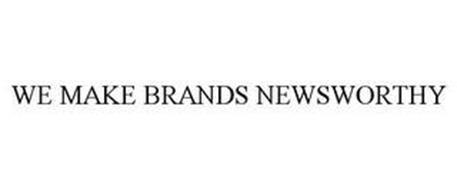 WE MAKE BRANDS NEWSWORTHY