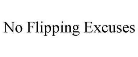 NO FLIPPING EXCUSES