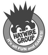 HAYWIRE GROUP IT'S ALL FUN AND GAMES!