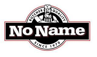 NO NAME BUTCHER QUALITY SINCE 1970