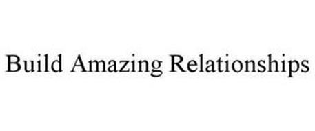 BUILD AMAZING RELATIONSHIPS