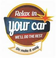 RELAX IN YOUR CAR WE'LL DO THE REST WE MAKE IT EASY.