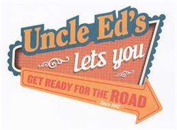 UNCLE ED'S LETS YOU GET READY FOR THE ROAD SINCE 1982