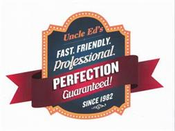 UNCLE ED'S FAST. FRIENDLY. PROFESSIONAL. PERFECTION GUARANTEED! SINCE 1982