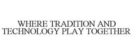 WHERE TRADITION AND TECHNOLOGY PLAY TOGETHER