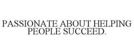 PASSIONATE ABOUT HELPING PEOPLE SUCCEED.