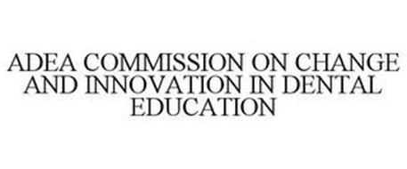 ADEA COMMISSION ON CHANGE AND INNOVATION IN DENTAL EDUCATION