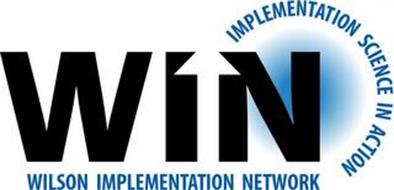 WIN IMPLEMENTATION SCIENCE IN ACTION WILSON IMPLEMENTATION NETWORK
