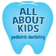 ALL ABOUT KIDS PEDIATRIC DENTISTRY