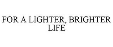 FOR A LIGHTER, BRIGHTER LIFE