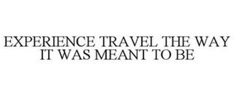 EXPERIENCE TRAVEL THE WAY IT WAS MEANT TO BE