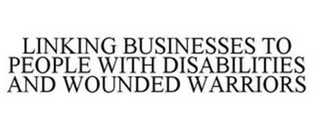 LINKING BUSINESSES TO PEOPLE WITH DISABILITIES AND WOUNDED WARRIORS