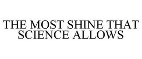 THE MOST SHINE THAT SCIENCE ALLOWS