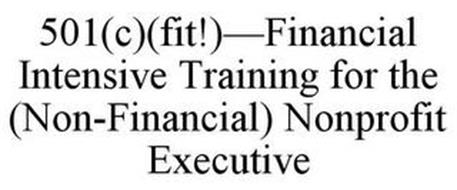 501(C)(FIT!)-FINANCIAL INTENSIVE TRAINING FOR THE (NON-FINANCIAL) NONPROFIT EXECUTIVE