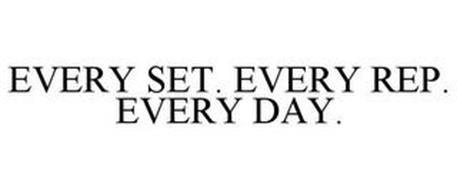 EVERY SET. EVERY REP. EVERY DAY.