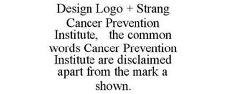 STRANG CANCER PREVENTION INSTITUTE AND DESIGN, NO CLAIM IS MADE TO THE EXCLUSIVE RIGHT TO USE