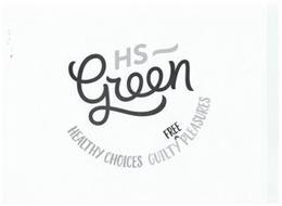 HS ~ GREEN HEALTHY CHOICES GUILTY^FREE PLEASURES