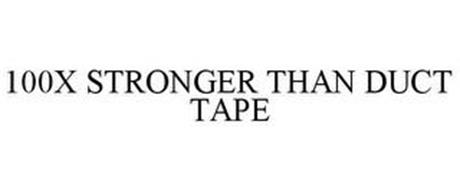 100X STRONGER THAN DUCT TAPE