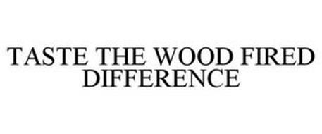 TASTE THE WOOD FIRED DIFFERENCE