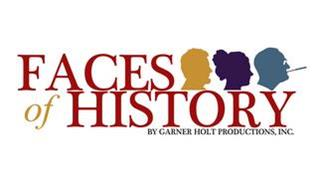 FACES OF HISTORY BY GARNER HOLT PRODUCTIONS, INC.