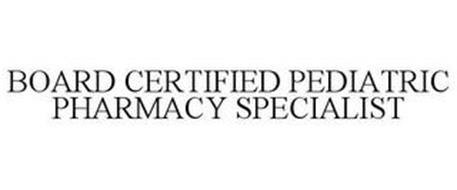 BOARD CERTIFIED PEDIATRIC PHARMACY SPECIALIST