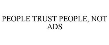 PEOPLE TRUST PEOPLE, NOT ADS
