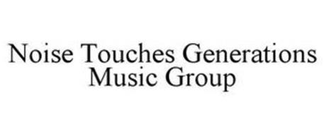 NOISE TOUCHES GENERATIONS MUSIC GROUP