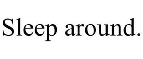SLEEP AROUND.