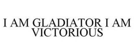 I AM GLADIATOR I AM VICTORIOUS