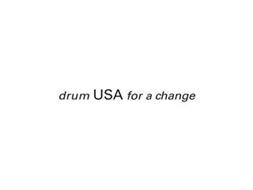 DRUM USA FOR A CHANGE