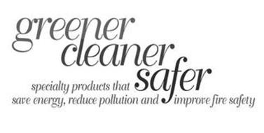 GREENER, CLEANER, SAFER, SPECIALTY PRODUCTS THAT SAVE ENERGY, REDUCE POLLUTION AND IMPROVE FIRE SAFETY