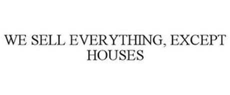 WE SELL EVERYTHING, EXCEPT HOUSES