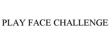 PLAY FACE CHALLENGE