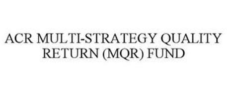 ACR MULTI-STRATEGY QUALITY RETURN (MQR)FUND