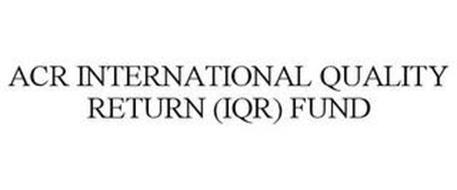 ACR INTERNATIONAL QUALITY RETURN (IQR) FUND