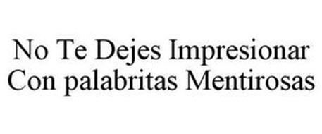 NO TE DEJES IMPRESIONAR CON PALABRITAS MENTIROSAS