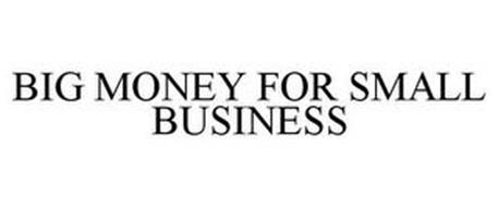 BIG MONEY FOR SMALL BUSINESS