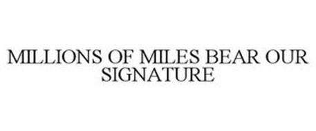 MILLIONS OF MILES BEAR OUR SIGNATURE
