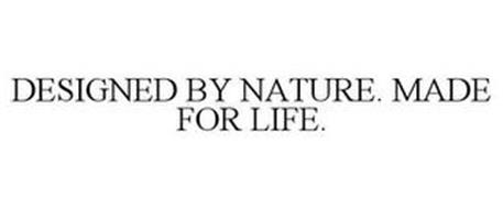 DESIGNED BY NATURE. MADE FOR LIFE.