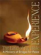 EXPERIENCE THE LAND OF THE BIBLE A MINISTRY OF BRIDGES FOR PEACE
