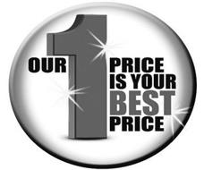 OUR 1 PRICE IS YOUR BEST PRICE