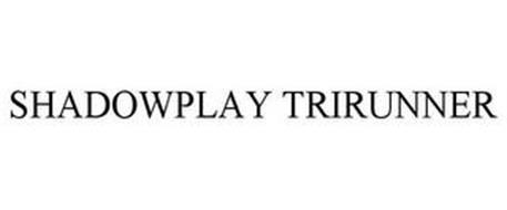 SHADOWPLAY TRIRUNNER