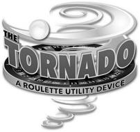 THE TORNADO A ROULETTE UTILITY DEVICE