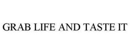 GRAB LIFE AND TASTE IT