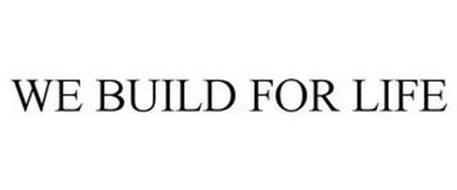 WE BUILD FOR LIFE
