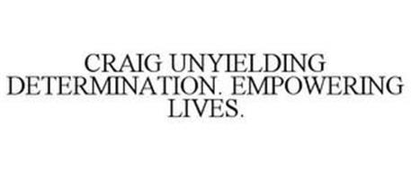 CRAIG UNYIELDING DETERMINATION. EMPOWERING LIVES.
