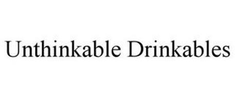 UNTHINKABLE DRINKABLES